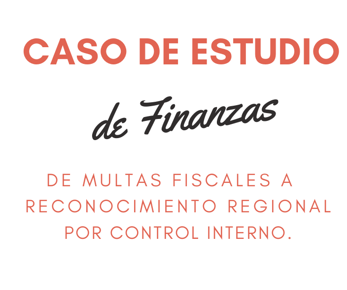 Caso de Estudio de Finanzas  - Headhunting -  De Multas fiscales a Reconocimiento Regional por control interno-min.png