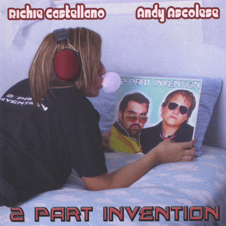 2 Part Invention -Richie Castellano and Andy Ascolese   (2005)   -Drums, Keyboards, Vocals and Programing -Co-Songwriter and Co-Producer