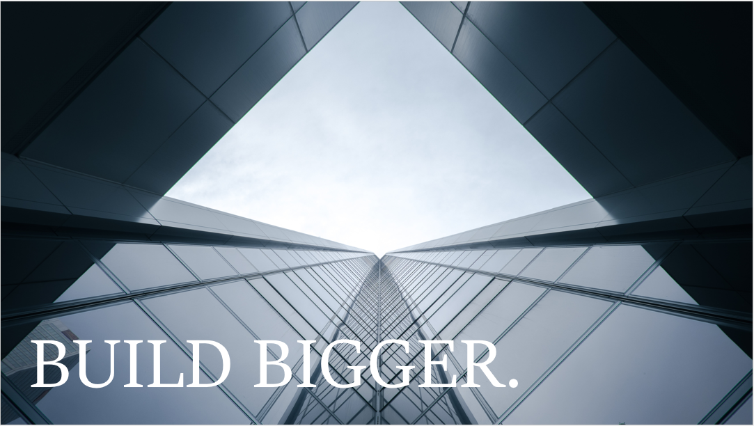 BUILD BIGGER..PNG