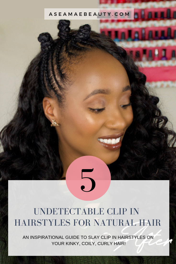 6 Easy Undetectable Clip In Hairstyles For Natural Hair Aseamae Beauty