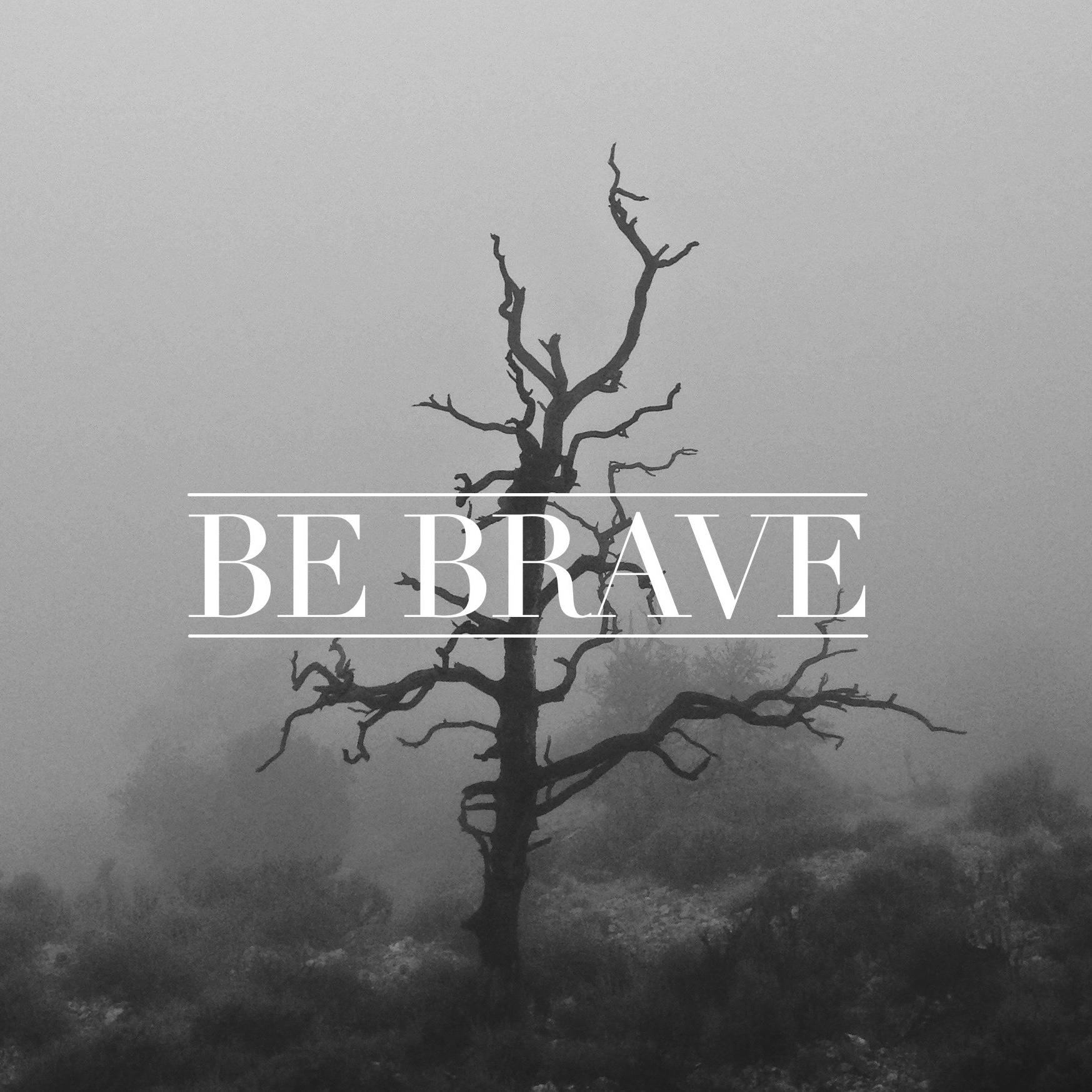 Be-Brave 2.jpg