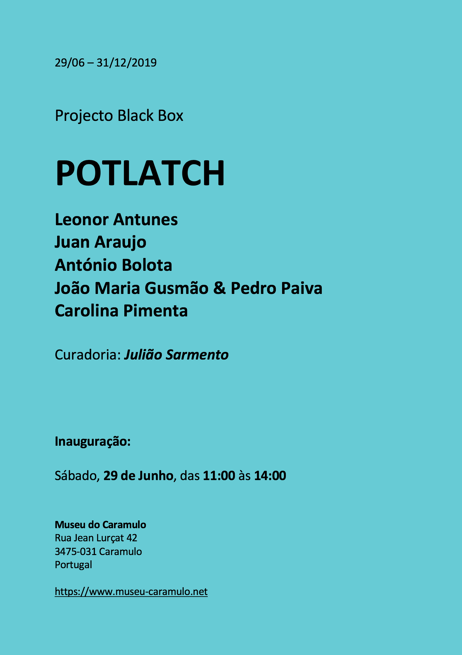 """Potlatch ,  Museu do Caramulo , Caramulo, PT, 29 July - 29 December 2019  Museu do Caramulo opens the 3rd Black Box cycle exhibition under the title of """" Potlatch """". Curated by Julião Sarmento, the exhibition brings together six leading artists of contemporary art, namely Leonor Antunes, Juan Araujo, João Maria Gusmão & Pedro Paiva, António Bolota and Carolina Pimenta. Opening Saturday 19th of June, 5pm."""