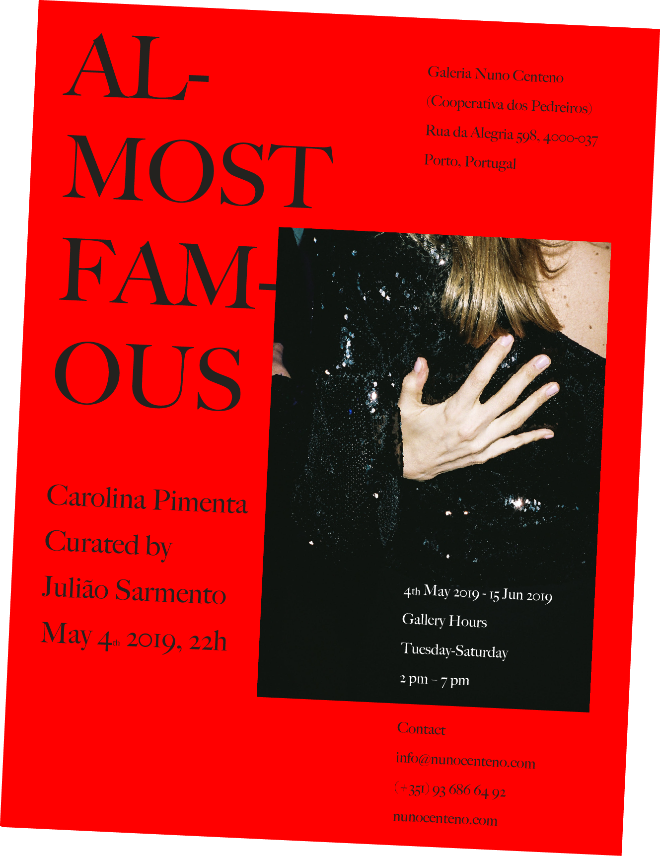 Almost Famous ,  Galeria Nuno Centeno , Porto, PT, 4 May - 11 June 2019  Opening of  Almost Famous  exhibition at Galeria Nuno Centeno, May 4th at 10pm.