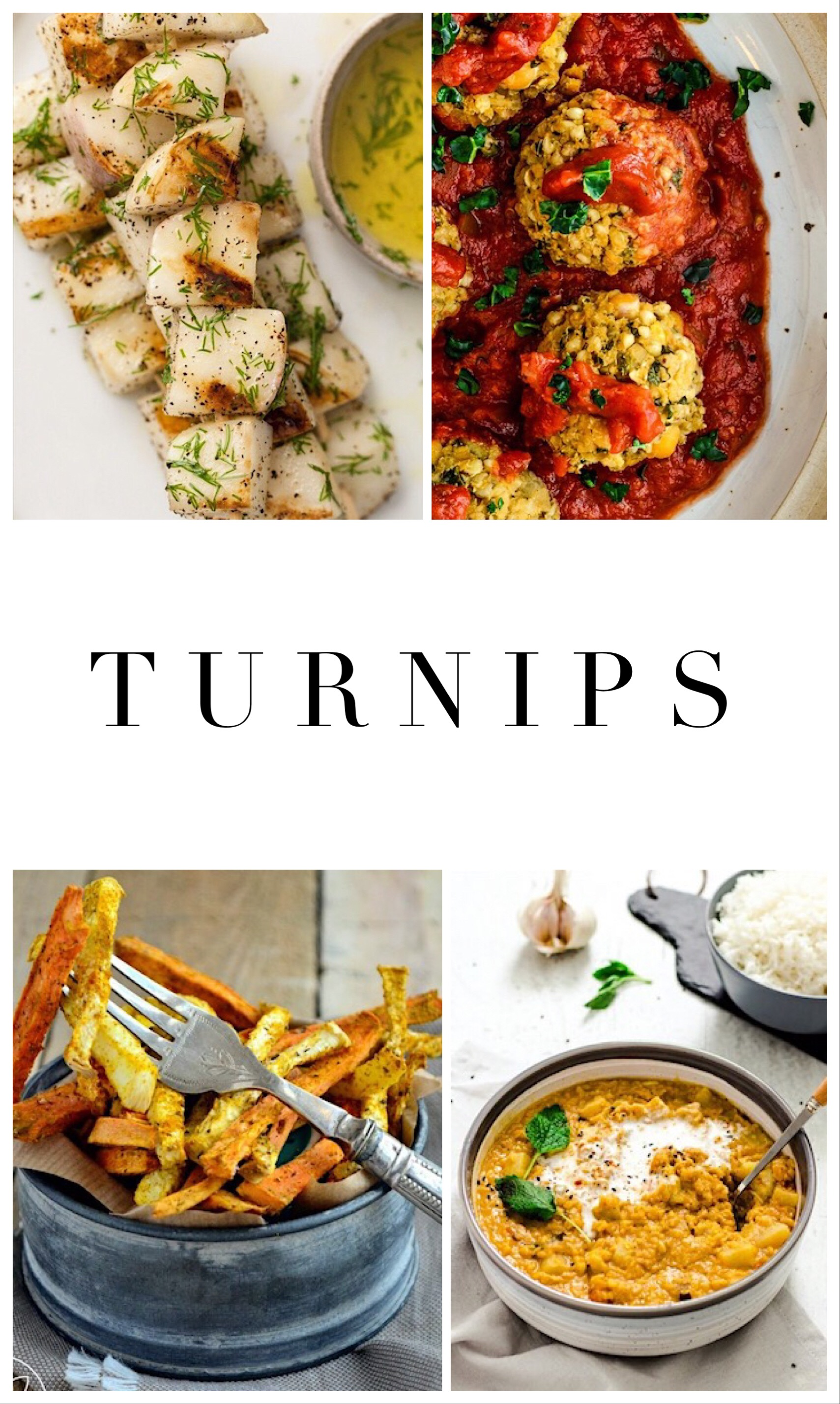"""1.    Grilled turnips   , 2.    Turnip and chickpeas """"meat""""balls   , 3.    Oil-free curry turnip and sweet potato fries   , 4.    Turnip dhal"""