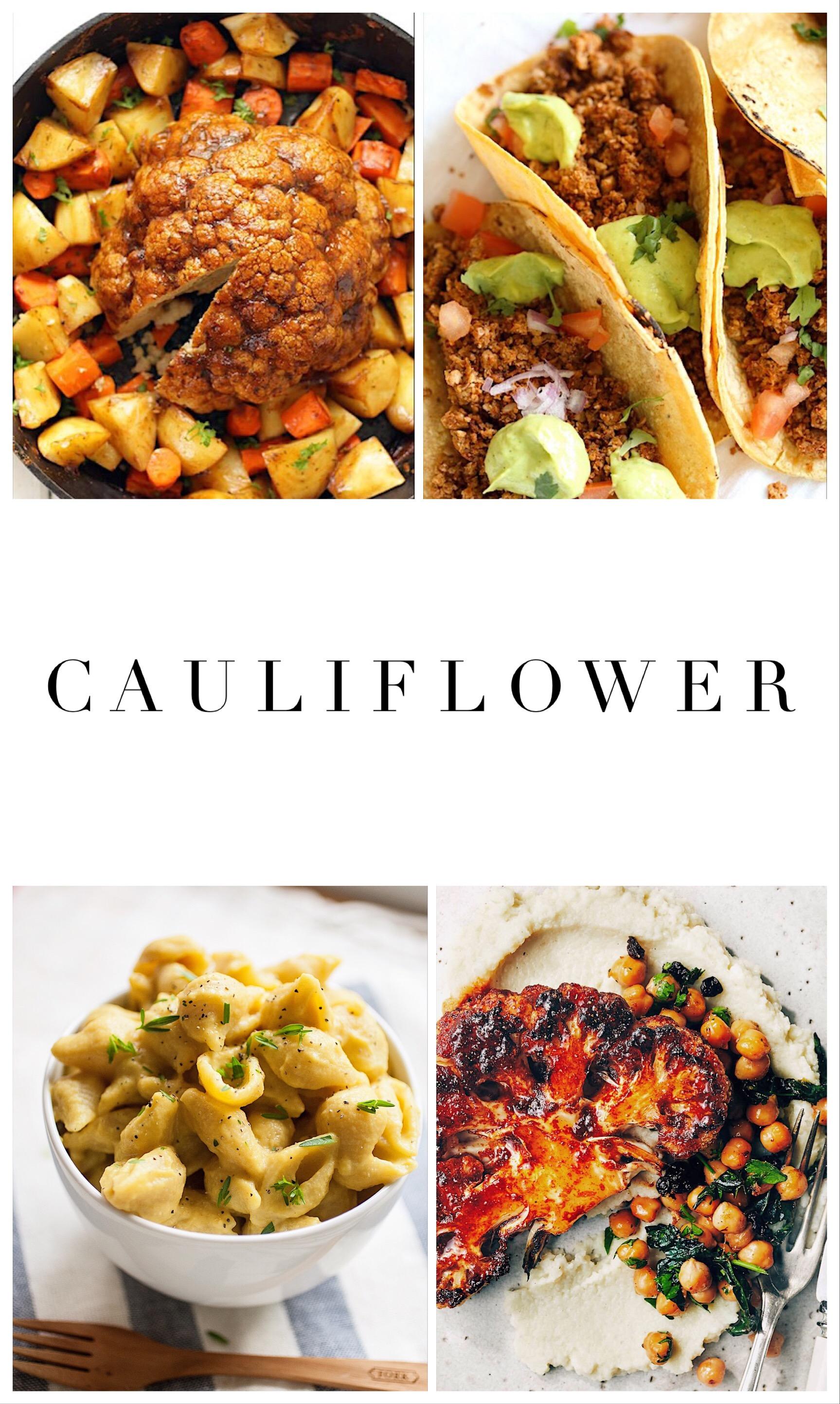 "1.    Whole roasted cauliflower   , 2.    Cauliflower taco ""meat""   , 3.    Caulifrlower mac and ""cheese""   , 4.    Harissa spiced caulifrlower steak"