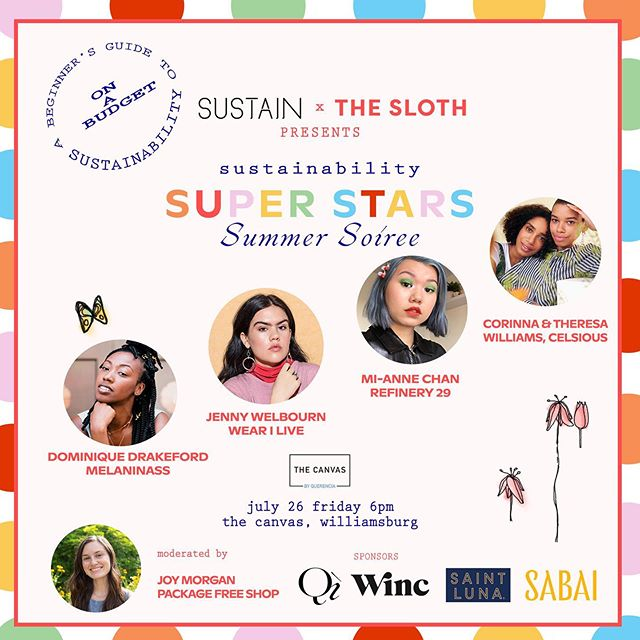 Are you interested in sustainability but on a tight budget? 💰 • • • Join us for a  summer soiree on July 26th Friday at 6pm @thecanvasbyq in Williamsburg.  Meet Sustainability Superstars – Corinna & Theresa Williams of @celsious_social, @mianne.chan of Refinery 29, @dominiquedrakeford of MelaninASS and Sustainable BK, and Jenny Welbourn @wearilive. • • • The panel is moderated by @joyytootheworld of Package Free Shop, and will be followed by a light networking session and an open-style Q&A discussion to create a collaborative and friendly environment.  Enjoy refreshments by our sponsors @winc and @saintlunaspirits, and make new friends in the New York's sustainability community.  We hope to see you there! 💗 Grab your tixs #LINKINBIO