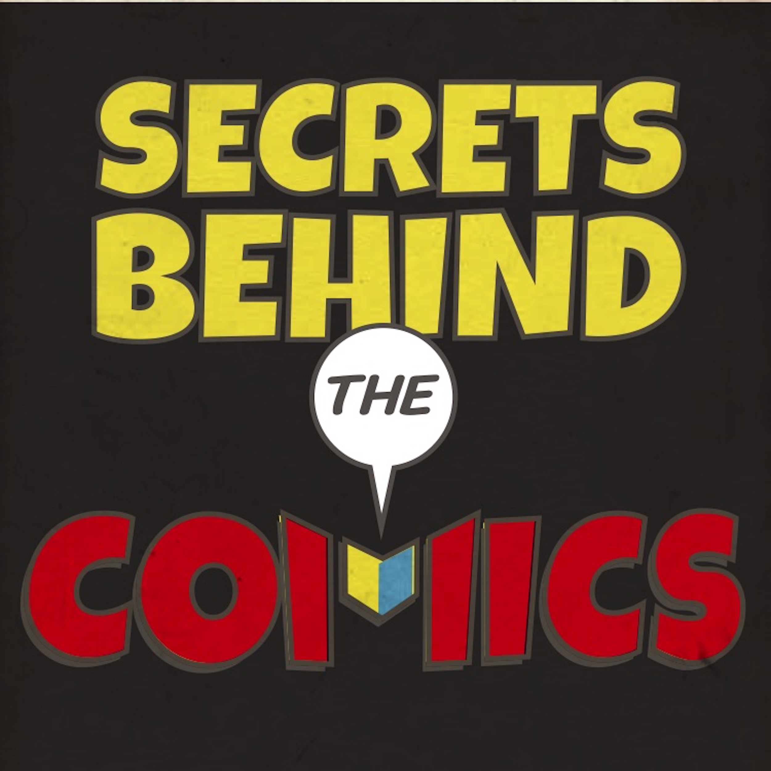 Welcome to Secrets Behind the Comics. - The podcast that gives you a deep dive behind the making of comics by talking to some of the most interesting, important, and influential creators in the business -with stories both unique, and in many cases,little-known.