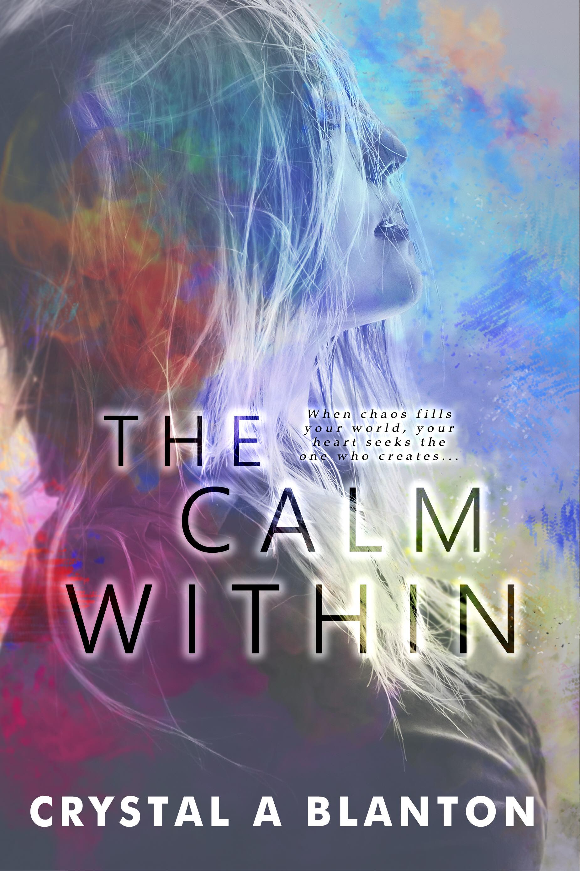 The Calm Within - By Crystal A Blanton