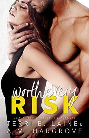 Worth Every Risk - By Terri E. Laine and A.M. Hargrove