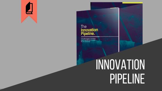 The Innovation Pipeline - Uma abordagem completa para a gestão da inovação