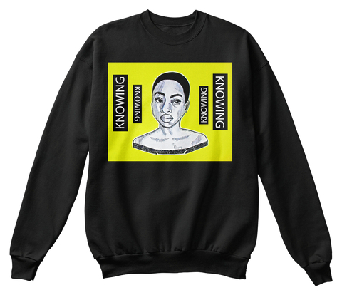 """Knowing"" sweatshirt  (more colors available)   $33.99"