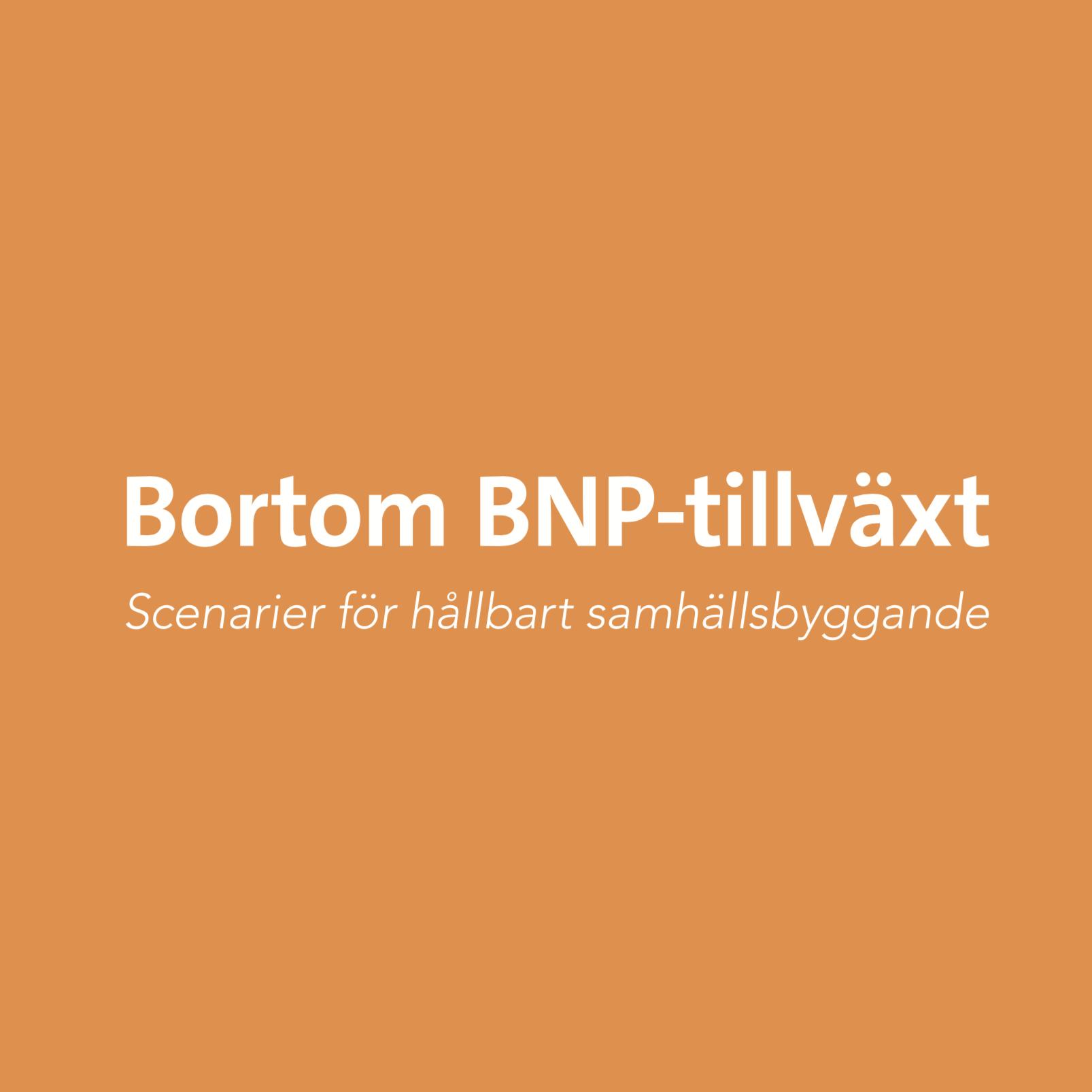 """Dec 10, 2018  Bortom BNP-tillväxt   Denna broschyr är en kortversion av rapporten """"Framtider bortom BNP-tillväxt. Slutrapport från forskningsprogrammet 'Bortom BNP-tillväxt: Scenarier för hållbart samhällsbyggande'."""" Projektet har bestått av forskare från: KTH, Lunds Universitet, Södertörns Högskola, IVL och Vti."""