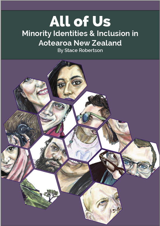[Image description: booklet cover image of hexagon shapes with cropped images of people's faces inside. the background is purple behind the image and dark green behind the text. the text reads All of Us Minority identities and inclusion in Aotearoa New Zealand by Stacey Robertson. The text is white]