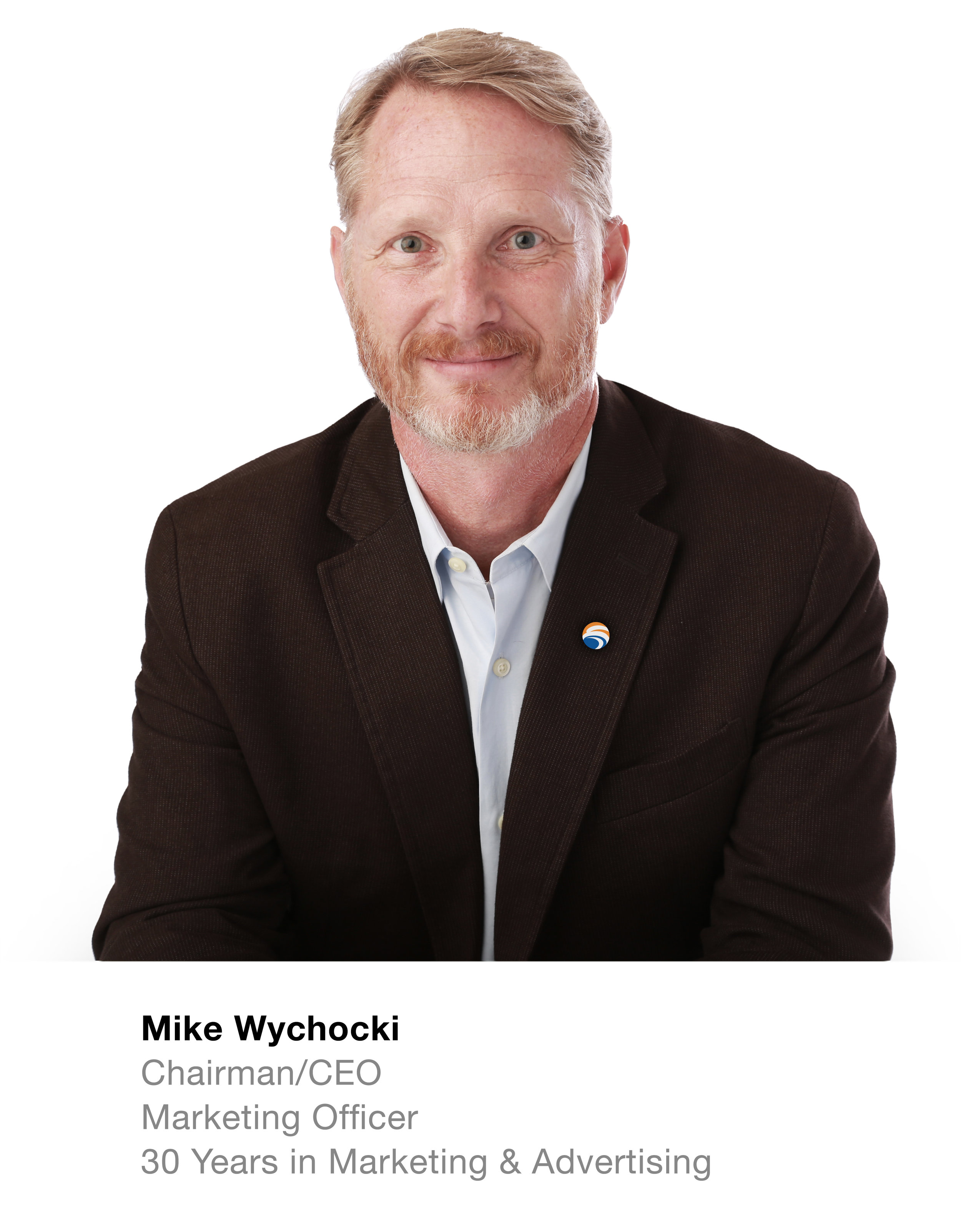 Mike Wychocki Chairman/Chief Marketing Officer  30 Years in Marketing & Advertising