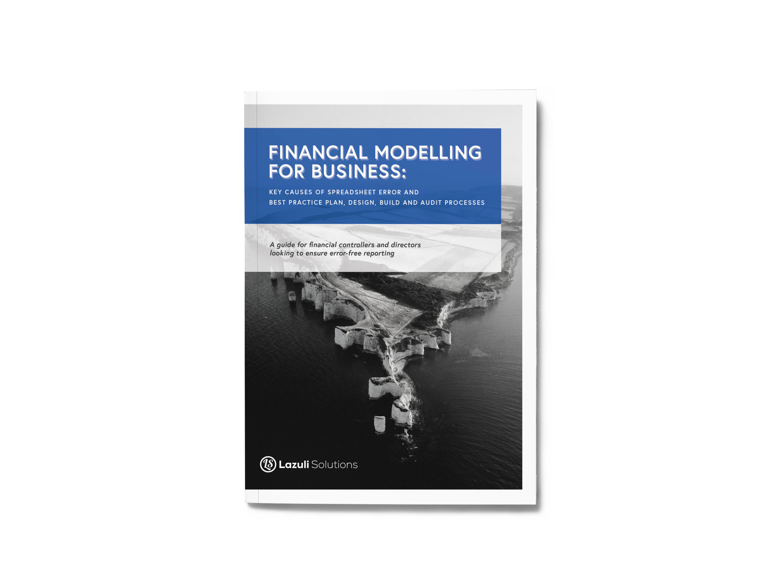 FINANCIAL MODELLING FOR BUSINESS: KEY CAUSES OF SPREADSHEET ERROR AND BEST PRACTICE PLAN, DESIGN, BUILD AND AUDIT PROCESSES