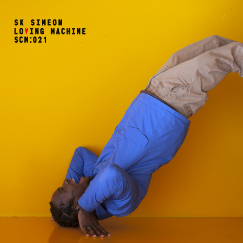 SK SIMEON - LOVING MACHINE EP - WRITEN, PRODUCED & MIXED BY BOTH CONGO TARDIS #1 & LEWIS CANCUTSCATTERMUSIC - 2018.