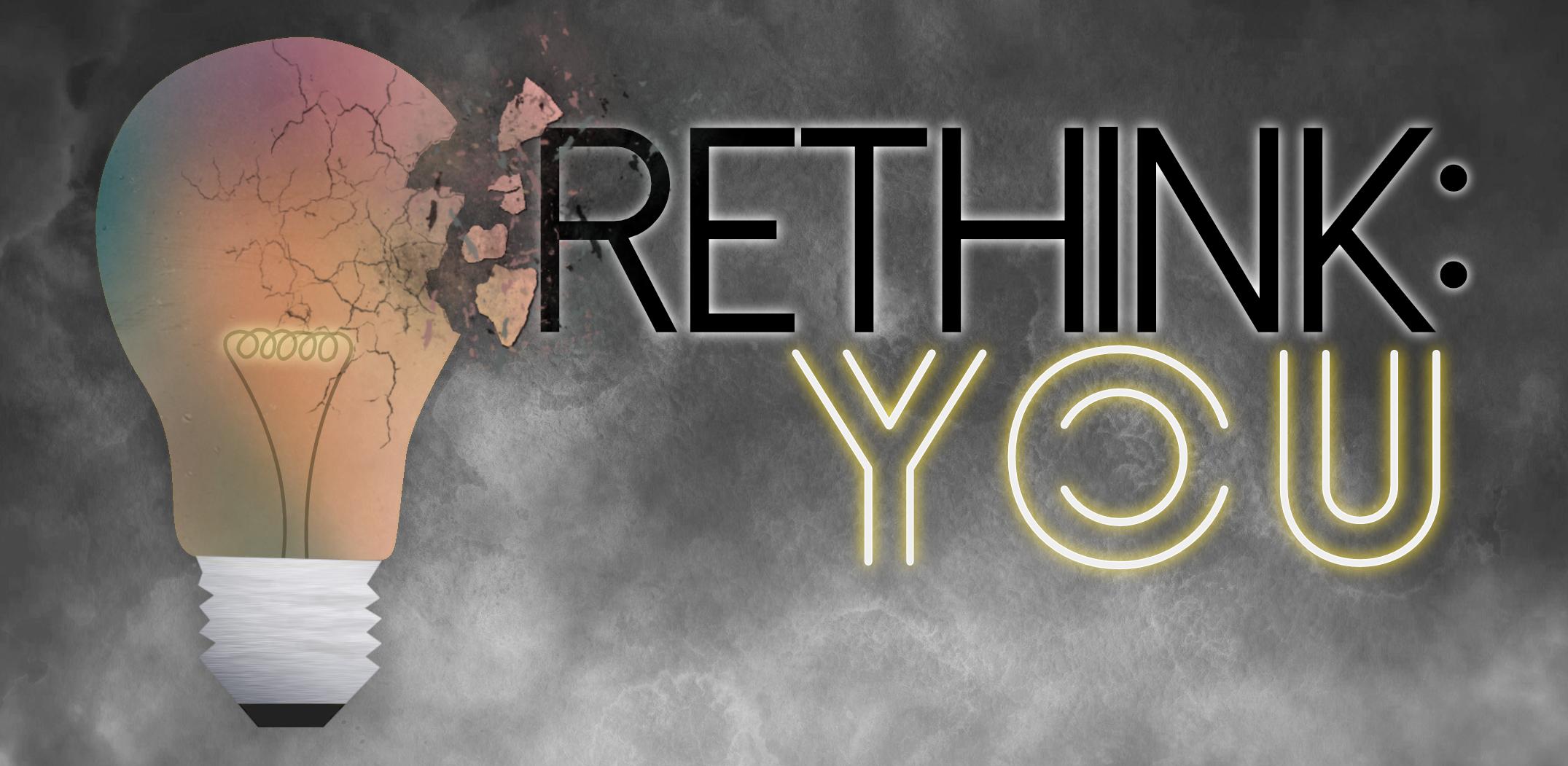 Rethink: YOU -