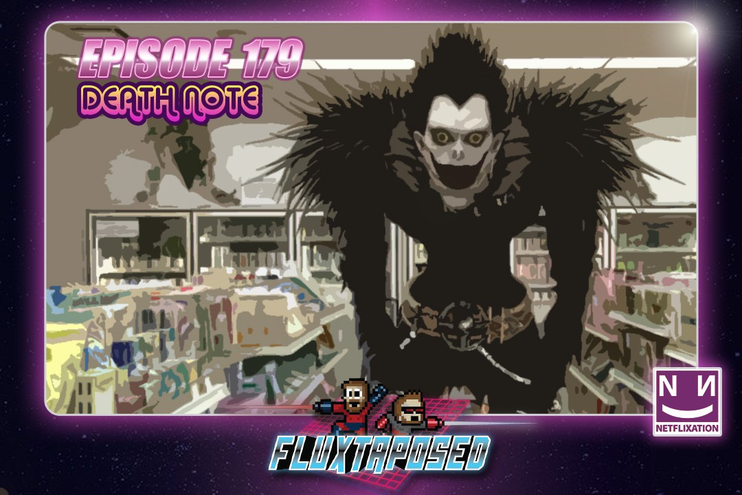 """Summary - Welcome back to Fluxtaposed, episode 179. In today's show we have some IRL, our community selected Netflixation, """"Death Note"""", get caught up on Whatchuplayin' featuring Talking Crap and Steam World Dig 2! Finally, we will close out with the community grab bag and that sweet, sweet, awkward finish. But WAIT, there's more…. Thanks for listening, and enjoy the show!"""