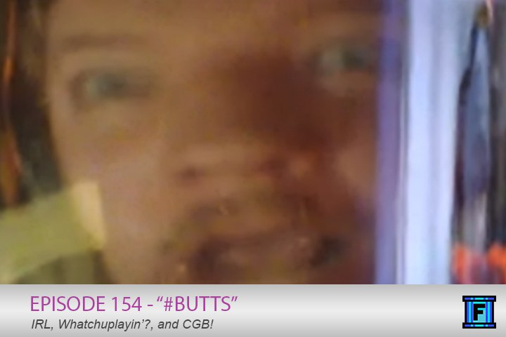 Summary - In #BUTTS, Lucas shares a story about Isaac. Then Jason and Lucas spend the rest of the show talking about their Whatchuplayin's. Mostly Lucas. He's sorry. We also learn never to look up the hashtag butts.