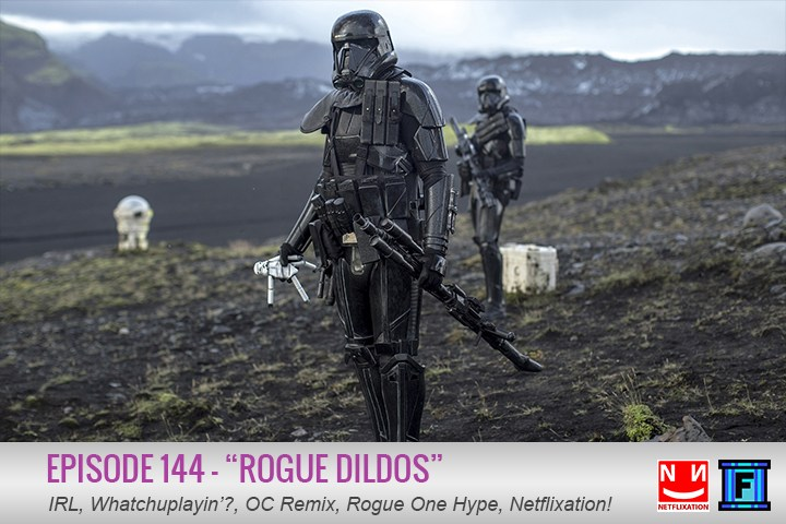 Summary - We watched Rogue One and now we talk about what we think about Rogue One! We do the usual things we do on the show, and we also had time to get to that pesky Netflixation!