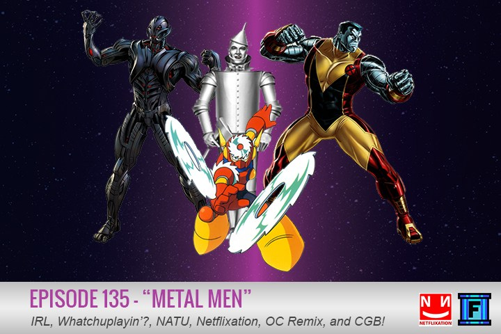 Summary - Why are we metal men? Because we like metal, we like mega man, and we love when those two come together and make sweet, sweet music. Speaking of making sweet music, it's episode 135 comin' at ya with IRL, Whatchuplayin', News of the Week, Netflixation, and all the other wonderful things that make this podcast what it is today.