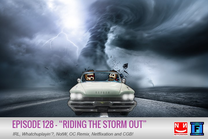Summary - Not even Mother Nature herself can keep this podcast down, it's episode 128 riding the winds of success straight to your ear holes. Bunker down with all your favorite segments, and watch out for an especially notable NotW.