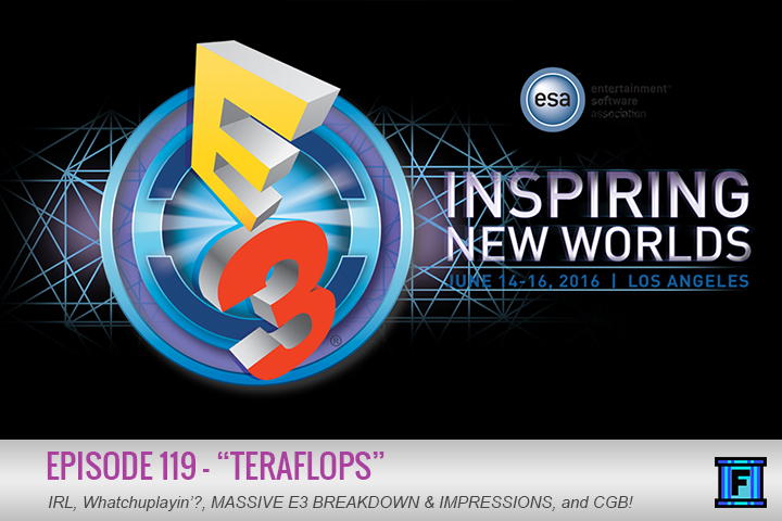 Summary - This episode is SO MASSIVE it HAD to be a day late! Yes friends, the time has come for this year's E3 break down! We have coverage of every MINUTE of E3! Just kidding... it's mostly just our impressions and the games for which we are excited! We found time to fit in IRL, Whatchuplayin', and CBG as well. It's like a double stuffed Fluxtarrito! Oh wait, that was last episode!