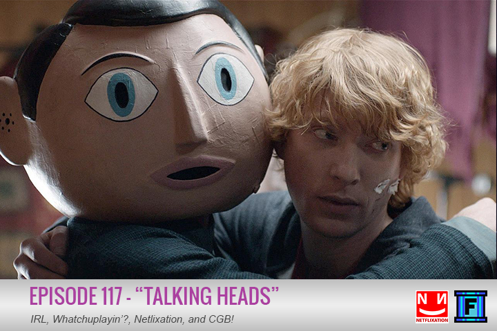 Summary - Stop staring at my large fake head! It's episode 117 and we are talking Frank, the Netflixation movie of the week! We're talking IRL, Whatchuplayin', Community Grab Bag. It's all here! We have a certificate to prove it.