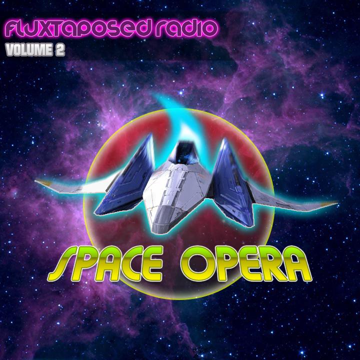 Fluxtaposed Radio Vol 2 - Space Opera.jpg