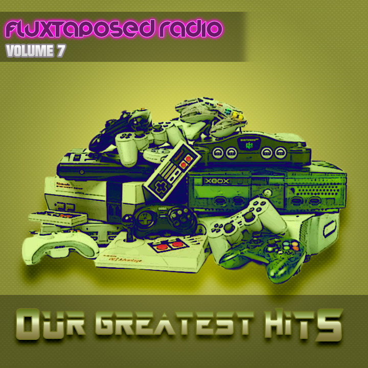 Fluxtaposed Radio Vol 7 - Our Greatest Hits.jpg
