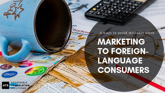 4 Ways to Avoid Mistakes When Marketing to Foreign-Language Consumers
