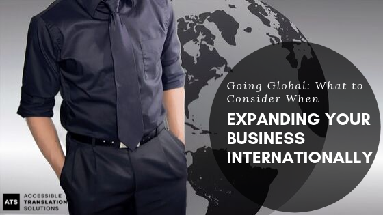 Going Global_ What to Consider When Expanding Your Business Internationally.png