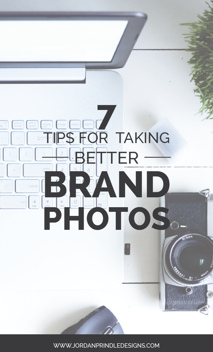 7 Tips to Taking Better Brand Photos | No photography experience? No problem! Use these seven tips to elevate your brand and website. Read all about them on www.jordanprindledesigns.com