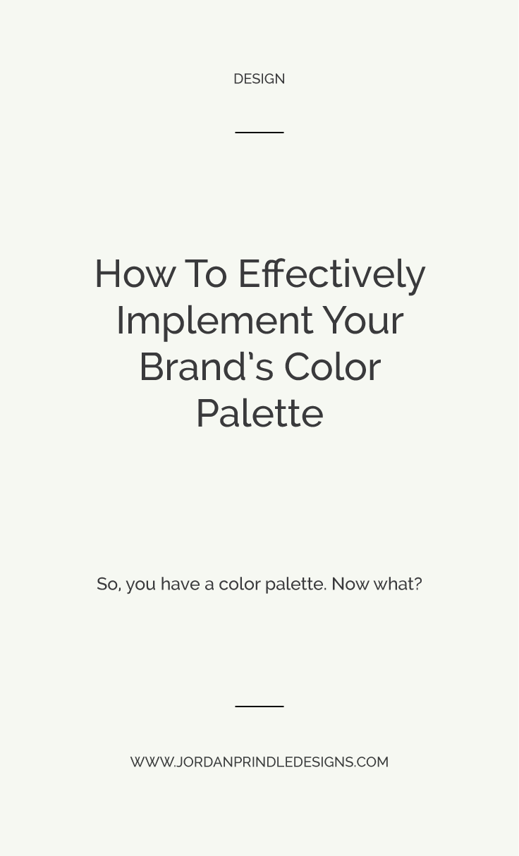 How To Effectively Implement Your Brand's Color Palette |  You've created your color palette. Now what? This post will help you create brand graphics, market your business + much more. Keep reading at www.jordanprindledesigns.com #branddesign #custombranding #webdesign