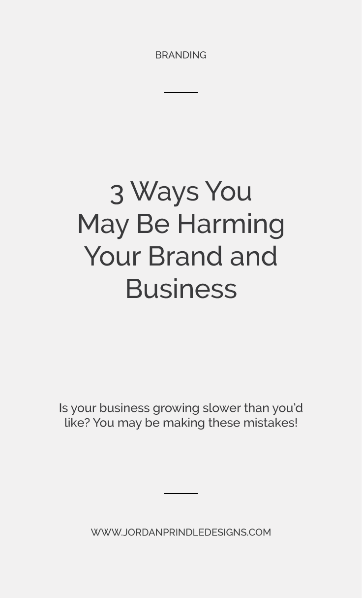 3 Ways You May be Harming Your Brand and Business | These three simple and commonly overlooked brand faux pas may just be harming your business. Read the full post at www.jordanprindledesigns.com #branddesigner #brands #branding #logo