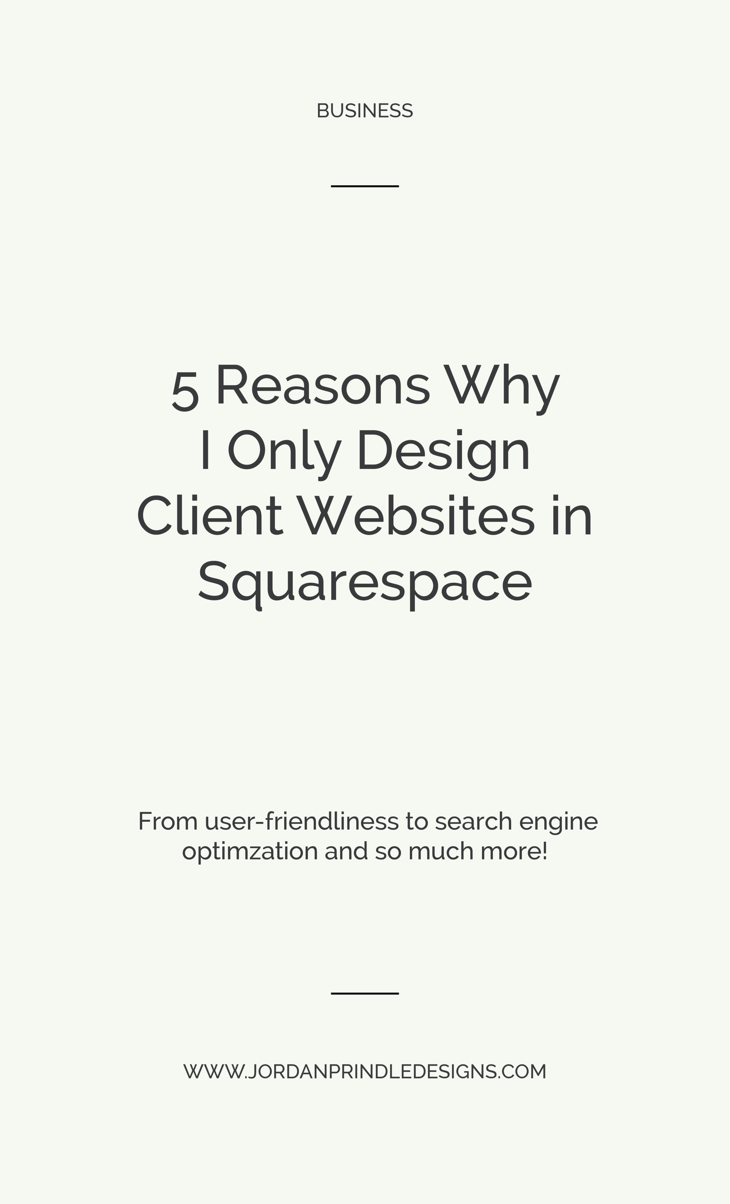 5 Reasons Why I Only Design Client Websites in Squarespace | Learn why I love designing custom #websites in Squarespace for all my #smallbusiness clients at www.jordanprindledesigns.com #logo #branding #squarespace