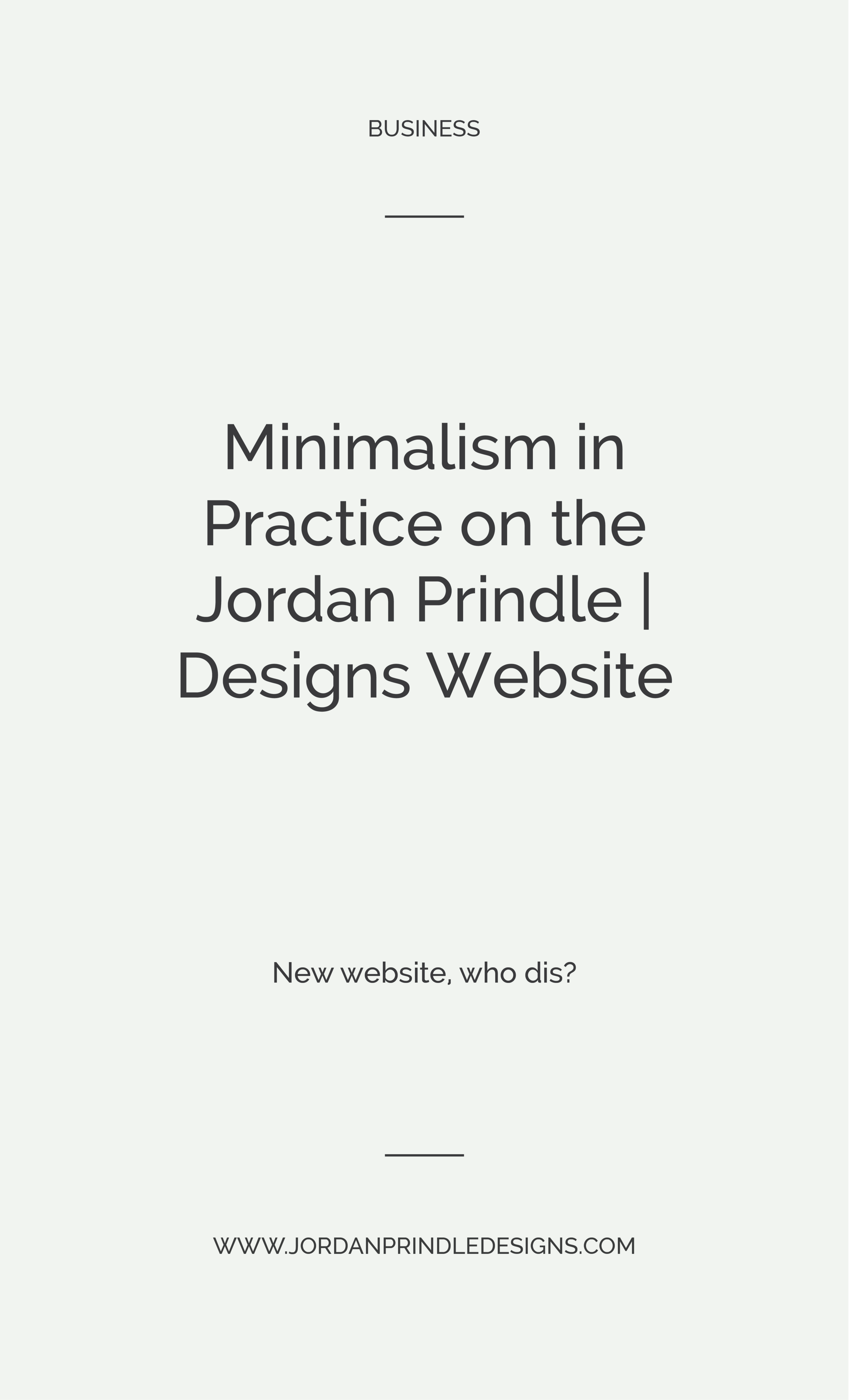 Minimalism in Practice on the Jordan Prindle Designs Website | In this post, I walk you through what minimalism is, how to put it into practice and why I chose it as my website's top priority. #webdesign #customdesign #brandign #squarespace