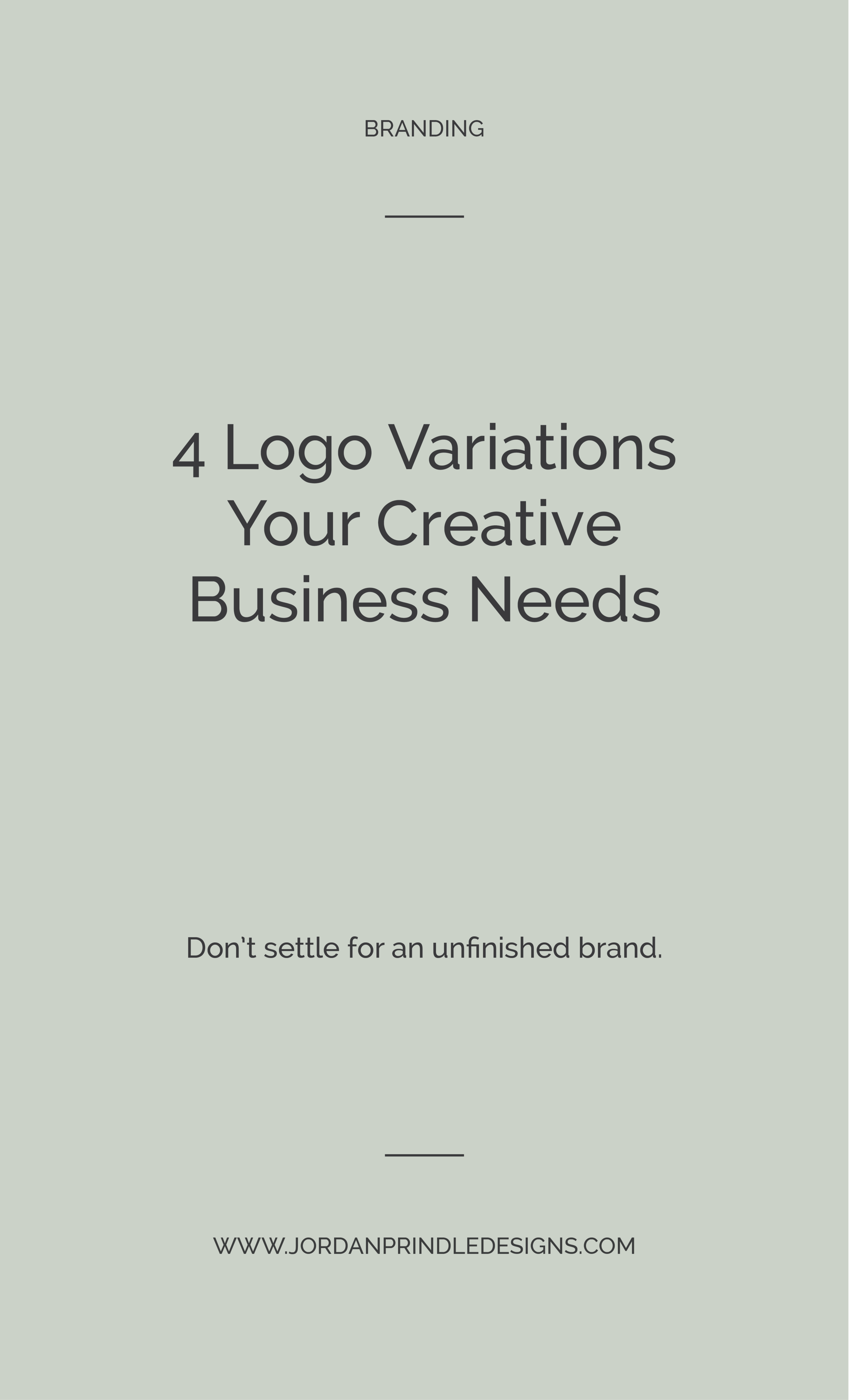 4 Logo Variations Your Creative Business Needs   You have your logo, maybe even a color palette and favicon. But, do you have all four logo variations that your business will need? Read the full blog post at www.jordanprindledesigns.com