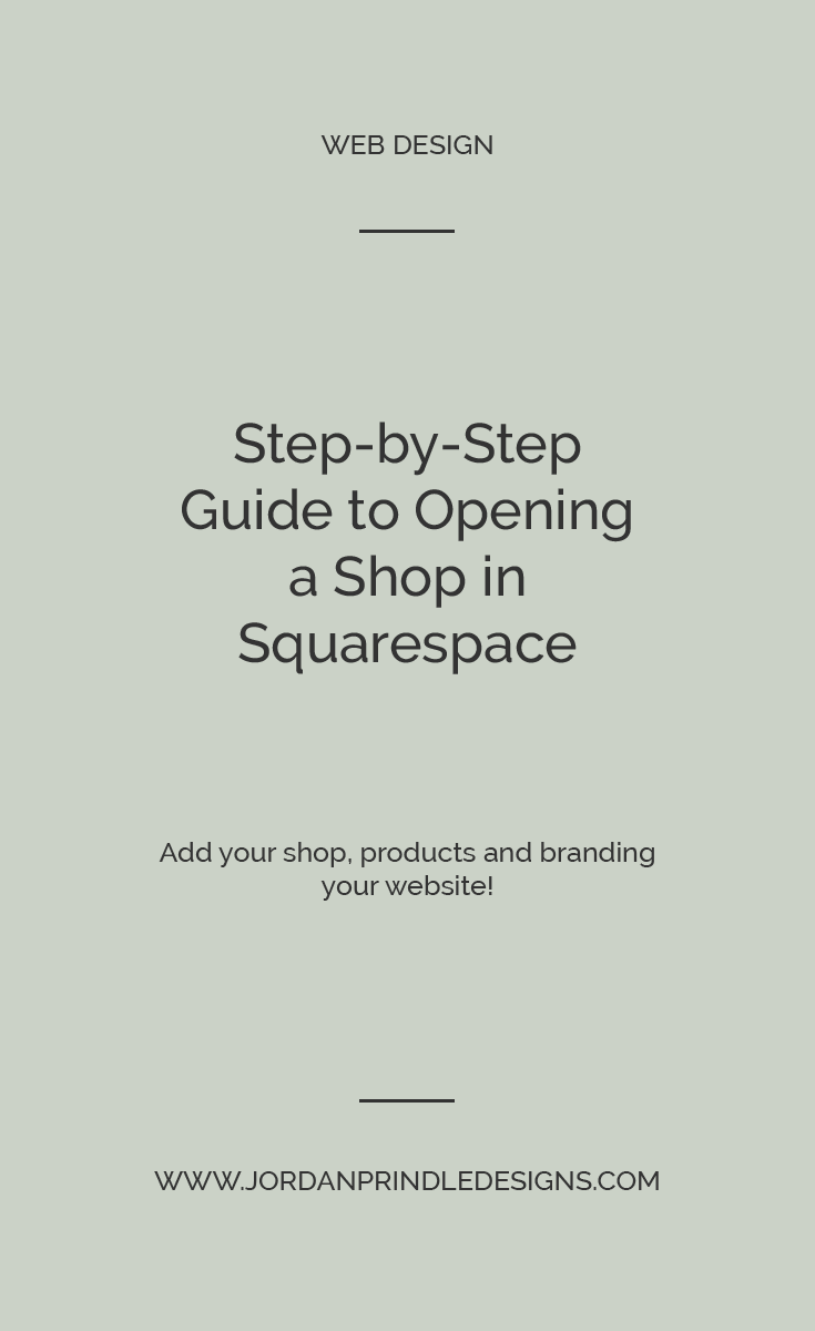 Open a Shop with Squarespace | Start an #ecommerce #squarespacewebsite with this step-by-step tutorial. This blog covers opening a shop, adding your first products and branding your shop. Keep reading at www.jordanprindledesigns.com #squarespacetips #businessbrands #squarespacetutorials