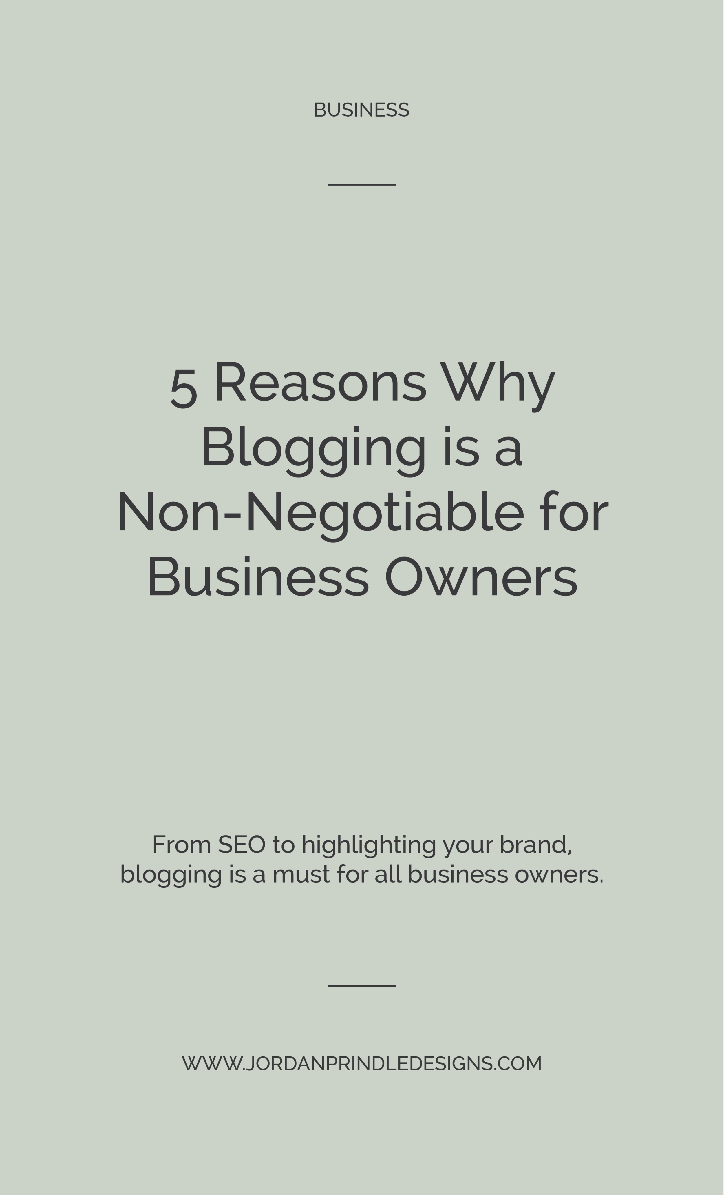 5 Reasons Why Blogging is a Non-Negotiable for Business Owners | From boosting #SEO to highlighting your #brand to providing free and valuable content to your target audience, blogging is a must! Read more at www.jordanprindledesigns.com #blogging #smallbusiness #businesstips