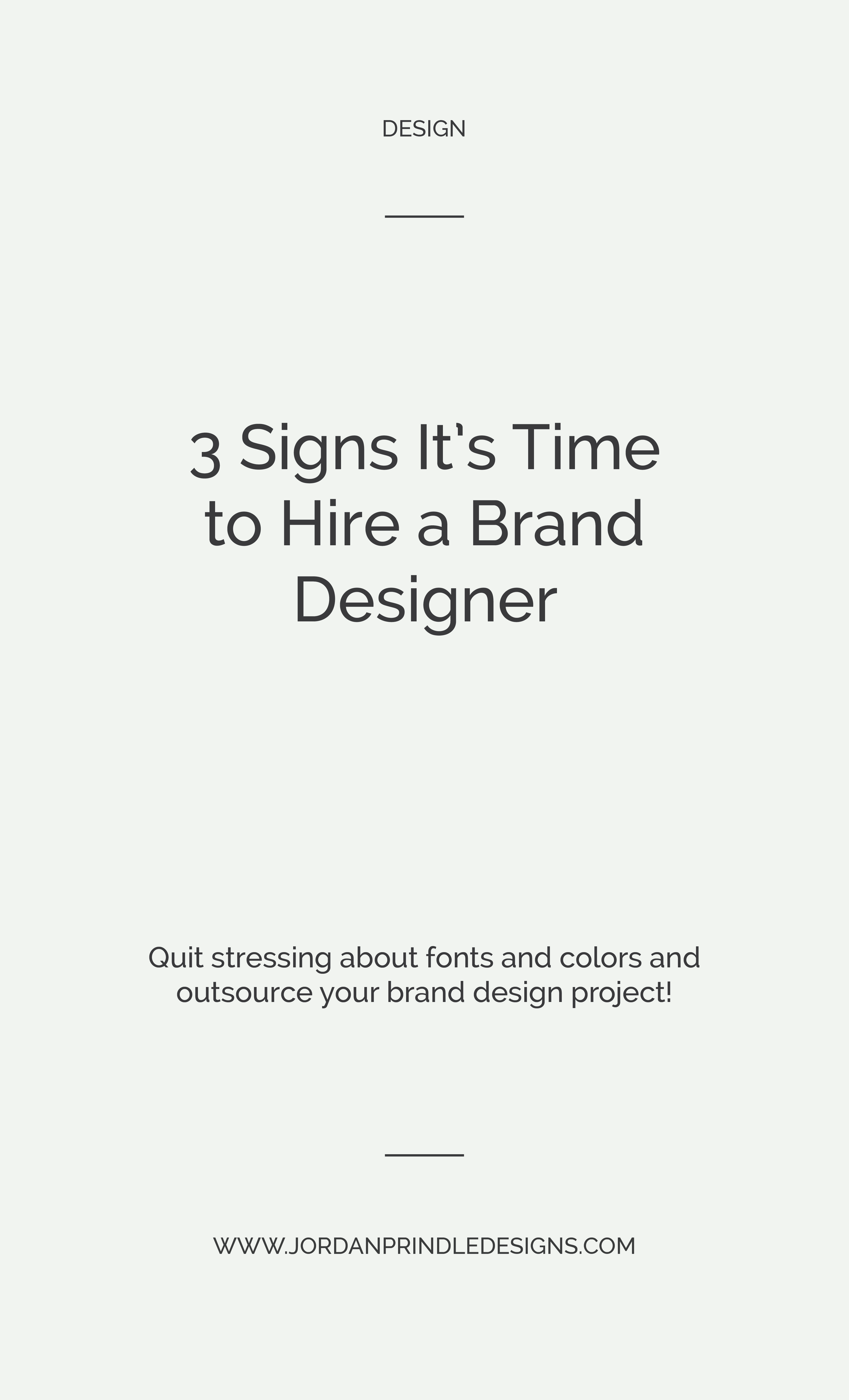 3 Signs It's Time to Hire a Brand Designer | As an entrepreneur, you are always making financial investments for your business. But, how do you know when your business needs to hire a brand designer? Find out at www.jordanprindledesigns.com #branddesigner #minimalistdesigner