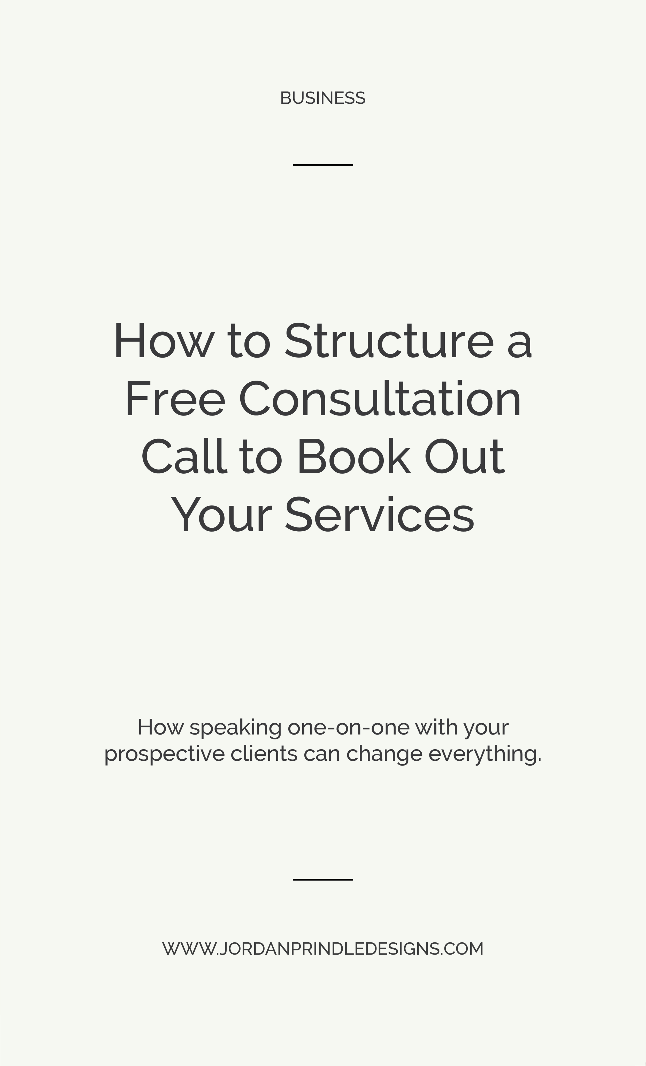 How to Structure A Free Consultation Call to Book Out Your Services | With 5 simple steps, you can take your creative business from stagnant to booked out. Read the full blog post at www.jordanprindledesigns.com #branddesign #creativeentrepreneur #webdesign