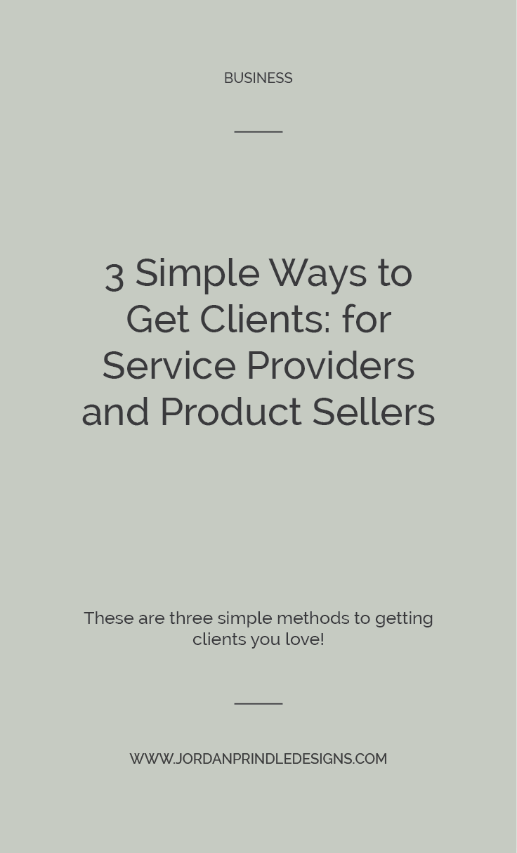 3 Simple Ways to Get Clients | These three methods and proven to work with any business to start getting you clients and booking out your services. Keep reading at www.jordanprindledesigns.com #smallbusinesstips #brandtips #webdesigntips