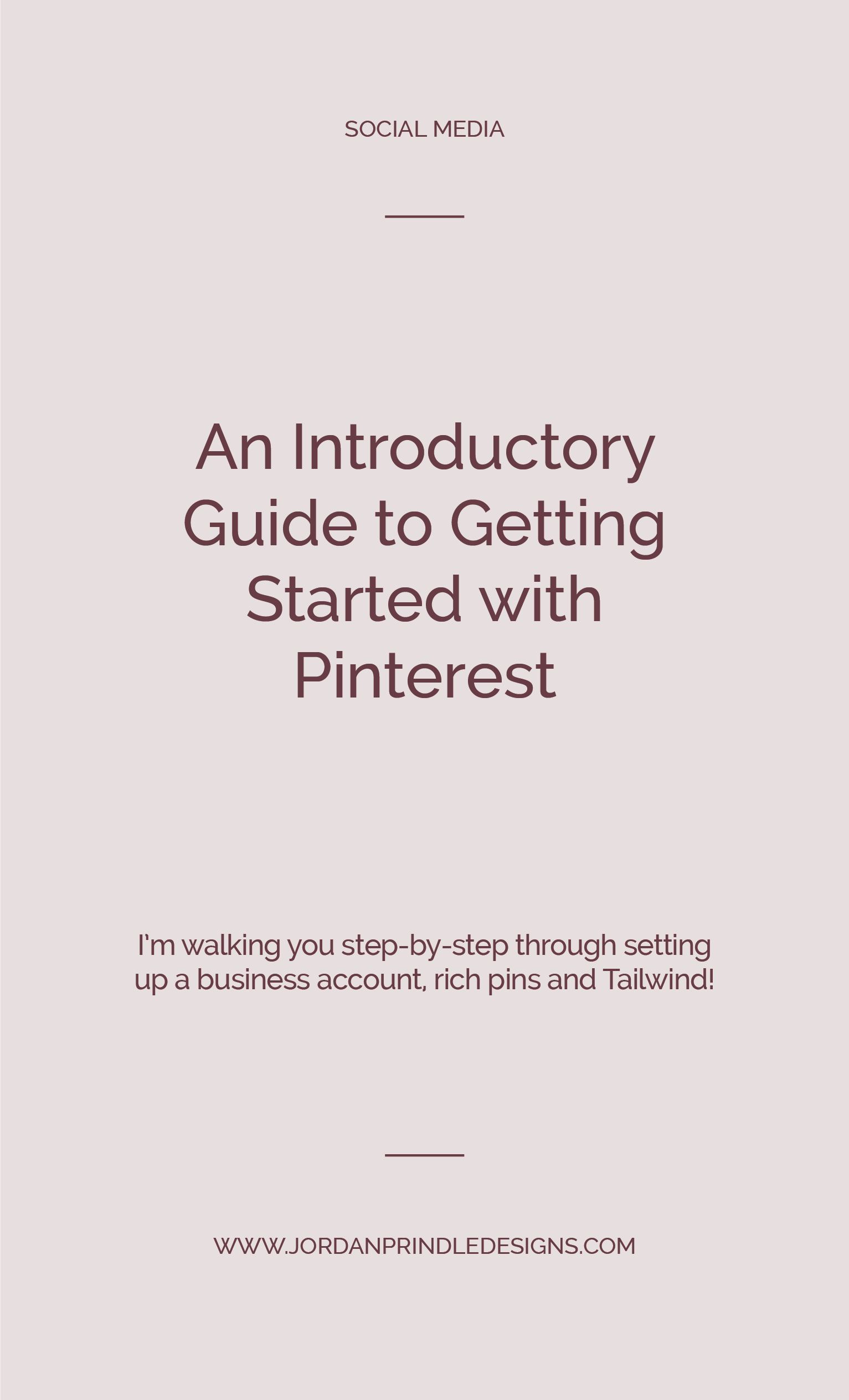An Introductory Guide to Getting Started with Pinterest | I walk you through setting up your account, enabling rich pins and utilizing tailwind on www.jordanprindledesigns.com #socialmediatips #businesstips #branddesignertips