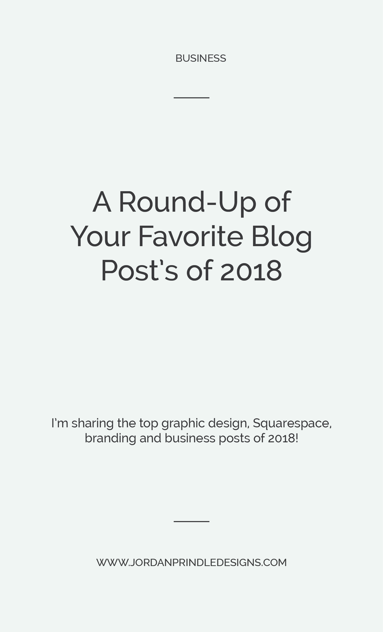 A Round-Up of Your Favorite Blog Posts of 2018 | I'm sharing your fave blog posts on graphic design, Squarespace, branding and business. Read them all at www.jordanprindledesigns.com #blogging #designtips #squarespaceblogger