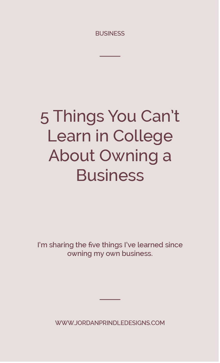 5 Things School Doesn't Teach You About Owning a Business | After launching my business, I quickly learned college didn't teach me anything about owning my own business. Read the five things I had to learn on my own at www.jordanprindledesigns.com #smallbusiness #owningabusiness #logodesignstudio