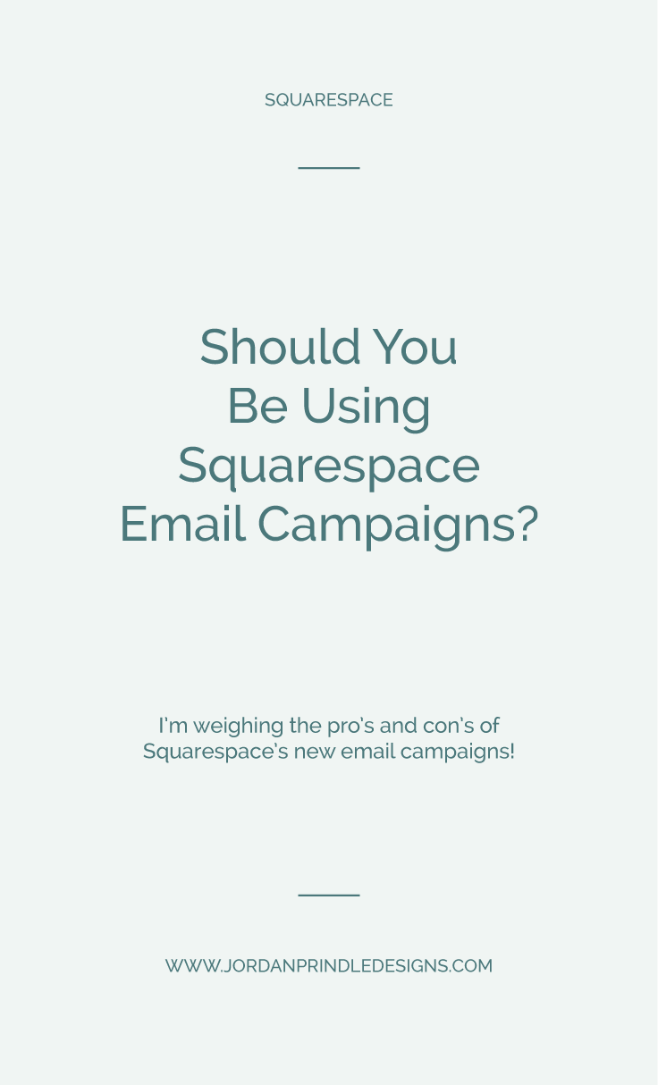 Should You Be Using Squarespace Email Campaigns? | Squarespace just launched their email campaigns, are they right for you? Find out at www.jordanprindledesigns.com #squarespace #newsletter #emaillist #businesstips