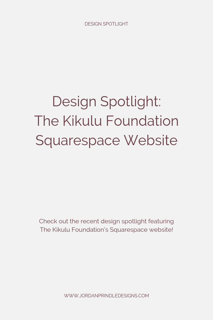 Design Spotlight: The Kikulu Foundation | Take a look at the new Squarespace Site for Kikulu  by www.jordanprindledesigns.com #squarespace #webdesign #squarespacetips
