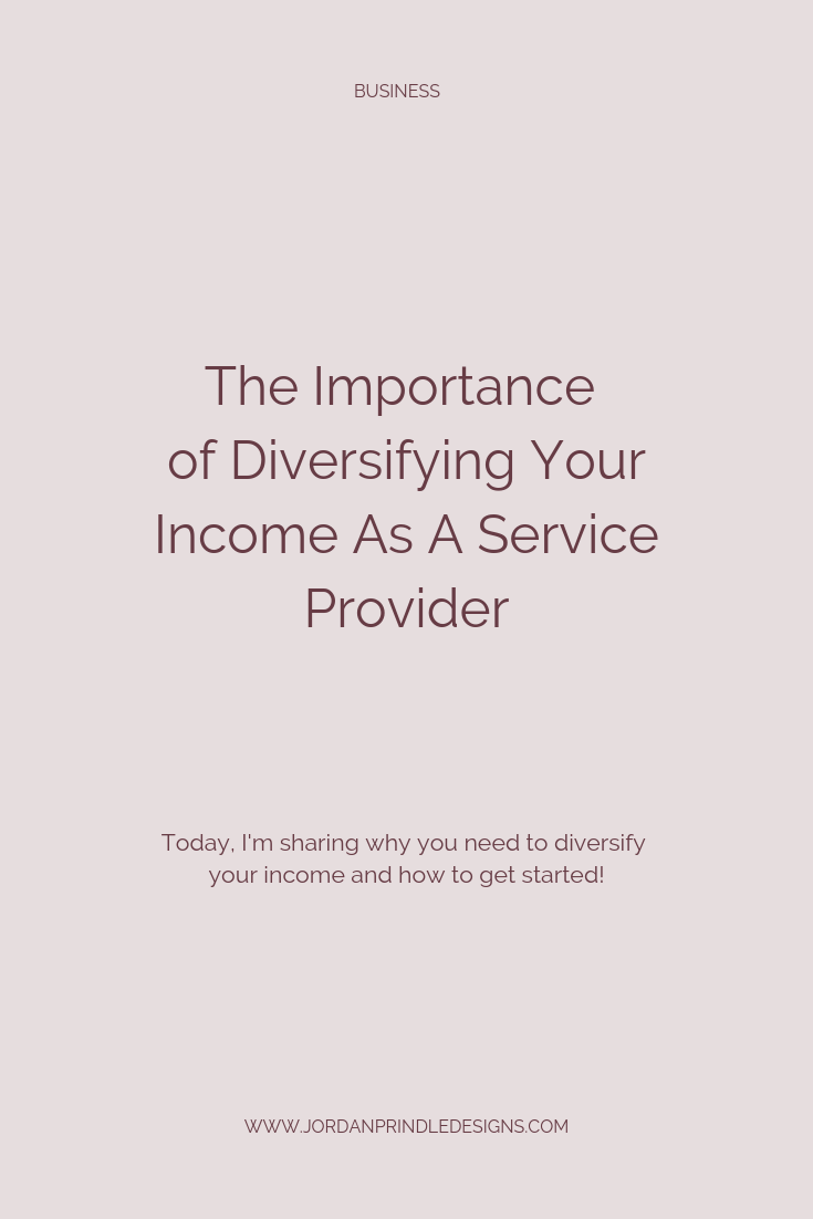 The Importance of Diversifying Your Income | Learn why and how to start diversifying your income at www.jordanprindledesigns.com #smallbusiness #entrepreneur #businesstips