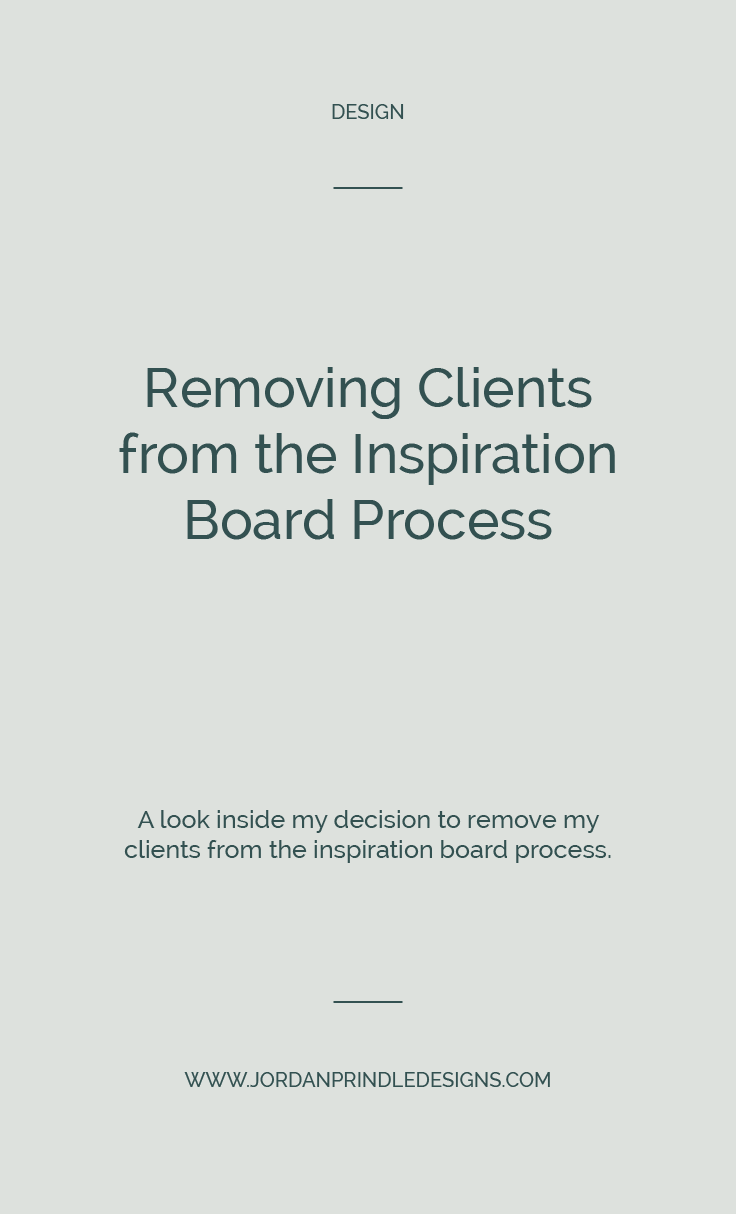 Removing Clients from The Inspiration Board Process | A look inside my decision to remove clients from my moodboard process on the blog at www.jordanprindledesigns.com #moodboard #graphicdesigner #branddesigner